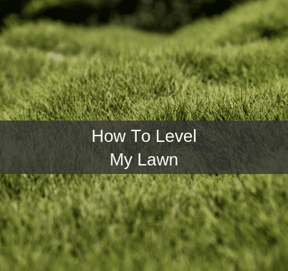 How To Level My Lawn