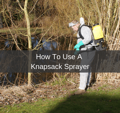 How To Use A Knapsack Sprayer